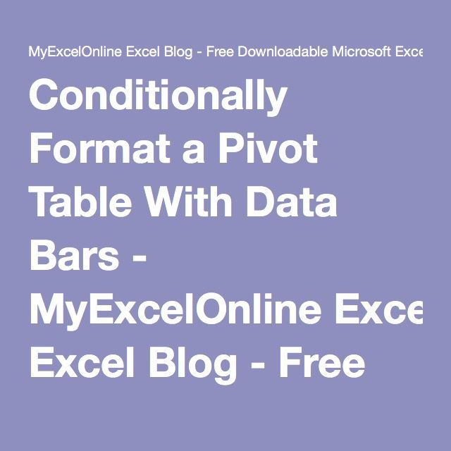 Conditionally Format a Pivot Table With Data Bars - MyExcelOnline Excel Blog - Free Downloadable Microsoft Excel Workbooks