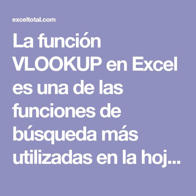 La función VLOOKUP en Excel es una de las funciones de búsqueda más utilizadas en la hoja de cálculo y nos permite hacer una búsqueda sobre una columna.