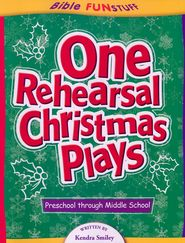 One-Rehearsal Christmas Plays: The Easiest Christmas Plays Ever!  -              By: Kendra Smiley