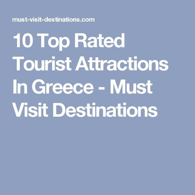 10 Top Rated Tourist Attractions In Greece - Must Visit Destinations