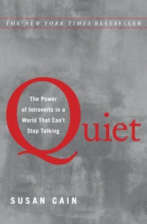 I'd like to put Susan Cain's Quiet into the hands of everyone I know!