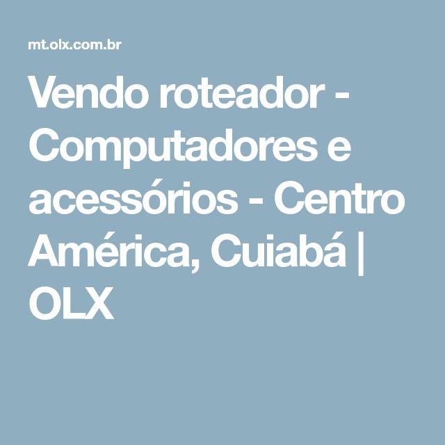 Vendo roteador - Computadores e acessórios - Centro América, Cuiabá | OLX