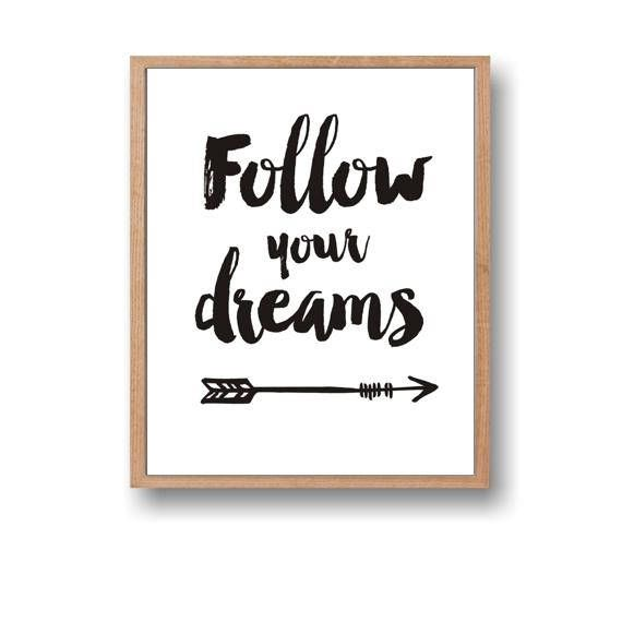 Follow your dreams Instant Download Home decor Printable Art  This listing is for an instant download digital, 8 X 10 very high quality 300 dpi JPG file.   Poster Quote ---------------------------- Follow your dreams   File ------------------------- Purchase price is for one digital file only.