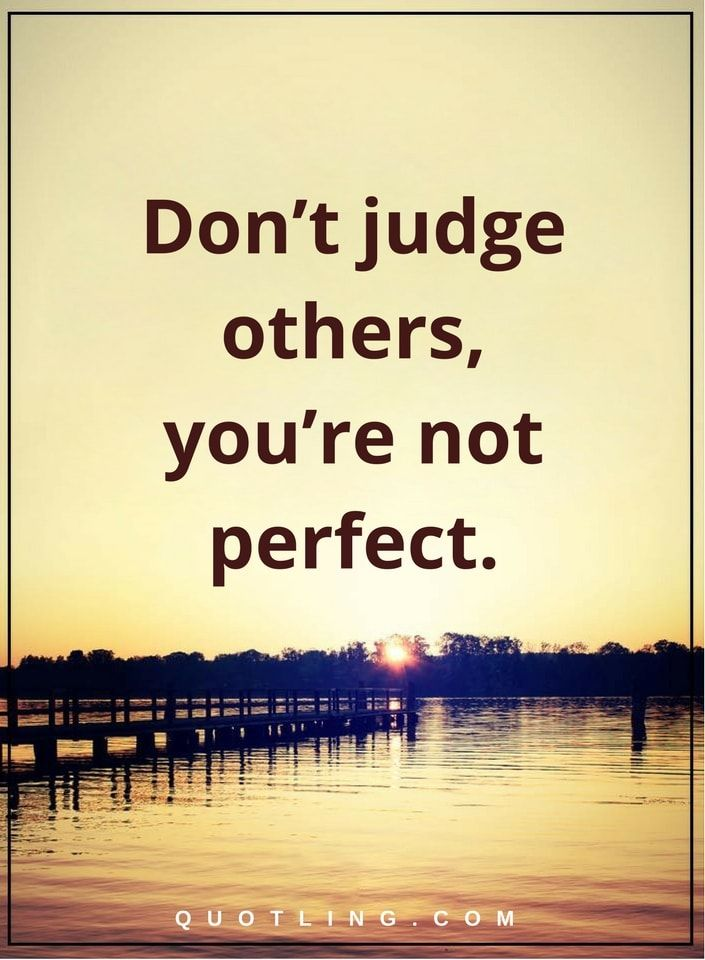 judging quotes Don't judge others, you're not perfect ...