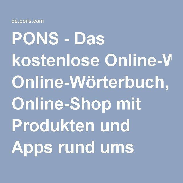 PONS - Das kostenlose Online-Wörterbuch, Online-Shop mit Produkten und Apps rund ums Sprachenlernen und -nachschlagen, Unterrichtsvorbereitung, u.v.m.