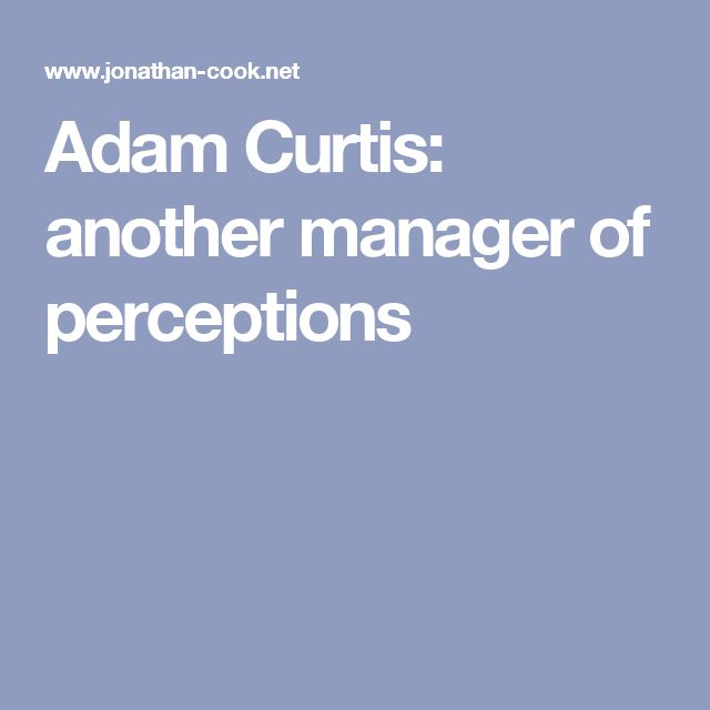 Adam Curtis: another manager of perceptions