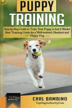 Puppy Training: Step-by-Step Guide to Train Your Puppy in Just 2 Weeks! Best Training Guide for a Well-Trained, Obedient and Happy Dog (Positive ... Dog Training - Puppy Training - Pet Training)