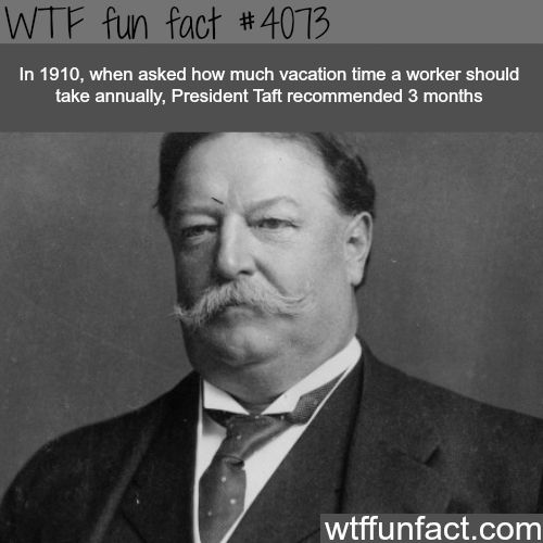 President Taft facts - WTF fun facts | Too bad he didn't make it law.