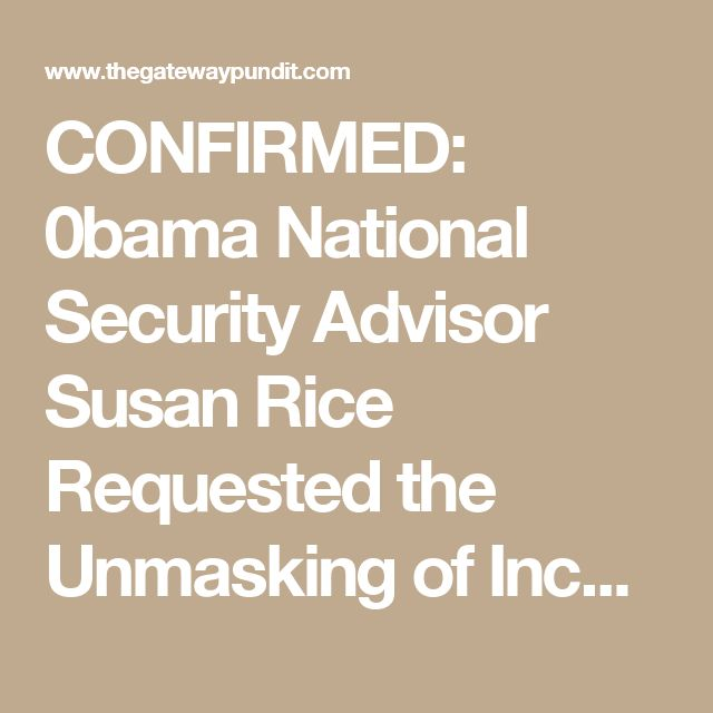 CONFIRMED: 0bama National Security Advisor Susan Rice Requested the Unmasking of Incoming Trump Officials. WHY is Rice Walking Around Free!? She should be in Prison along with her bosses 0bama & hillary for the Benghazi treason. They've been given a pass by the DOJ, dems, Rino's, & the lamestream media thus allowing them to go on and commit more Crime & Treason.
