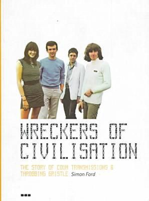 Wreckers of Civilisation : The Story of Coum Transmissions & Throbbing Gristle by Simon Ford (Paperback): Booksamillion.com: Books