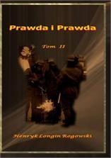 Prawda i Prawda. Tom II - Henryk Longin Rogowski (E-book) - Ceneo.pl
