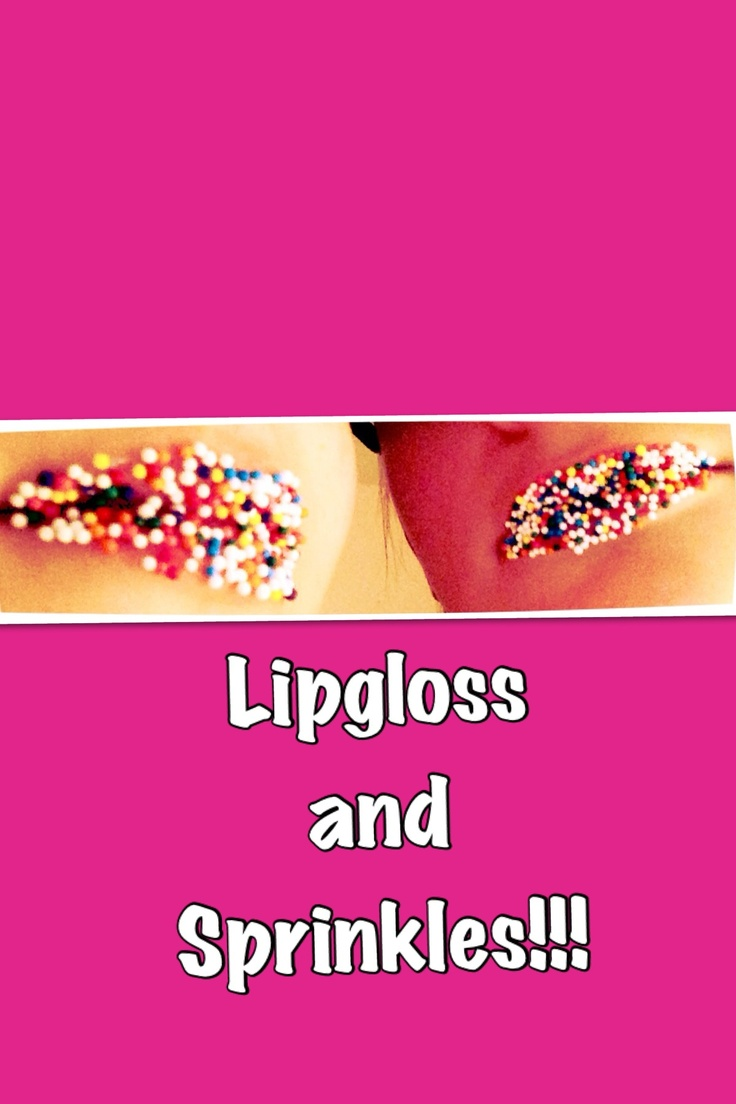 Fun activity to do with friends at sleepovers! Lipgloss and sprinkles!!:)