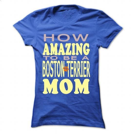 How amazing to be a Boston Terrier Mom - #design t shirts #t shirt ideas. PURCHASE NOW => https://www.sunfrog.com/Pets/How-amazing-to-be-a-Boston-Terrier-Mom-RoyalBlue-42307009-Ladies.html?60505