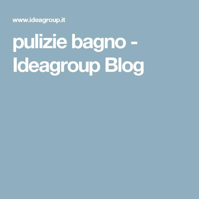 pulizie bagno - Ideagroup Blog
