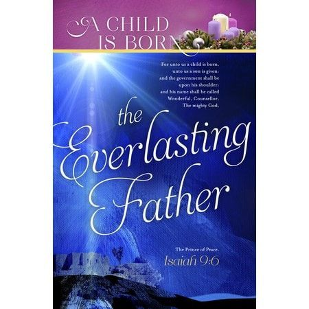 A Child Is Born The Everlasting Father (Isaiah 9:6, KJV) Advent Bulletins, 100