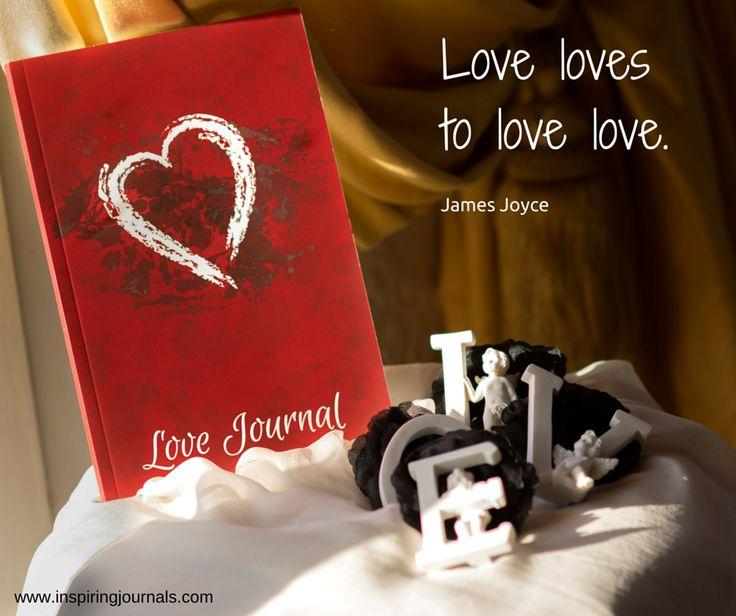 'Love loves to love love.' James Joyce.  #lovejournal #valentinesday #mothersday