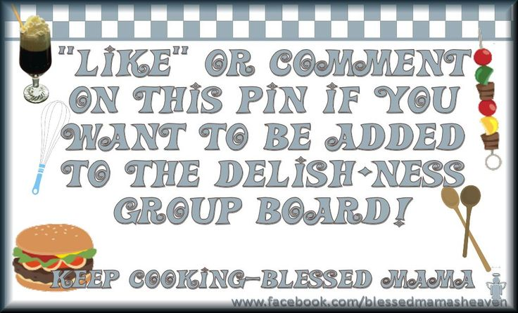 PLEASE like or comment on this pin if you would like me to add you to my Delish•ness (Food & Drink) GROUP BOARD!  HAPPY PINNING!!!!!  Love & Blessings, ♥ Blessed Mama ♥