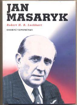 LOCKHART, ROBERT H. B.: JAN MASARYK - OSOBNÍ VZPOMÍNKY.   Krnov, Vl. Kořínek, 2003.