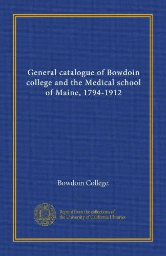 General catalogue of Bowdoin college and the Medical school of Maine, 1794-1912
