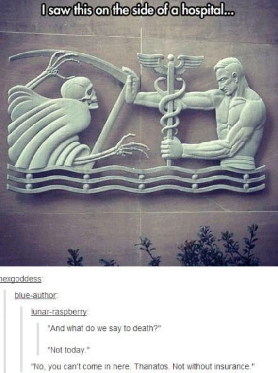 What do we say to death? Not today. Tumblr funny