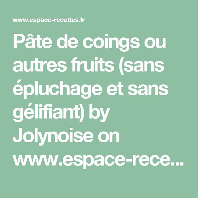 Pâte de coings ou autres fruits (sans épluchage et sans gélifiant) by Jolynoise  on www.espace-recettes.fr