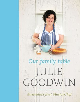 Our Family Table- Julie Goodwin