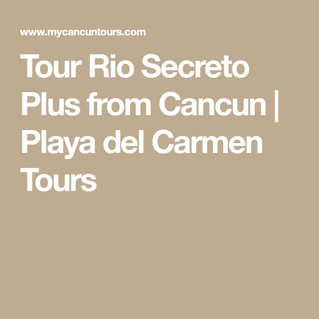 Tour Rio Secreto Plus from Cancun | Playa del Carmen Tours