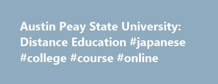 Austin Peay State University: Distance Education #japanese #college #course #online http://arkansas.nef2.com/austin-peay-state-university-distance-education-japanese-college-course-online/  # Distance Education Our Mission The mission of Distance Education at Austin Peay State University is to empower faculty and students to effectively employ emerging technologies and research based teaching practices to facilitate greater access to high quality and flexible higher education pathways. Our…