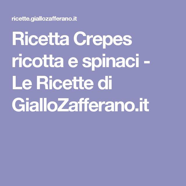 Ricetta Crepes ricotta e spinaci - Le Ricette di GialloZafferano.it