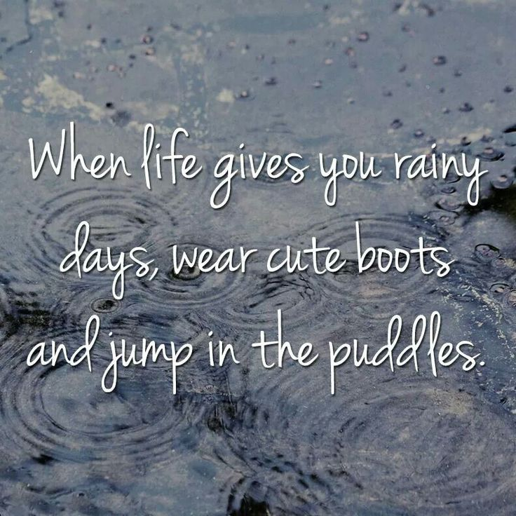When life gives you rainy days...