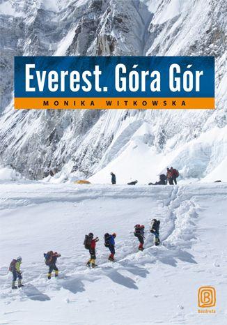 Everest. Góra Gór - Monika Witkowska Oto historia wyprawy na najwyższą górę świata. Nie jest to książka wyłącznie o trudach wspinania, ale o tym, jaki jest naprawdę himalajski gigant. #Everest #Mt Everest #bezdroza #gory #mountains