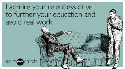 It's tough being a professional student. haha: Career Student, Quote, My Life, Real Work, Funny, Funnies, Ecards