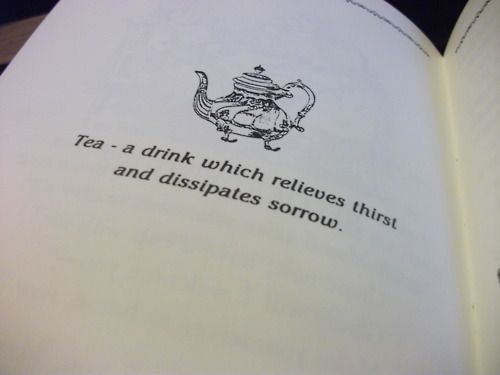 Tea - a drink which relieves thirst and dissipates sorrow.