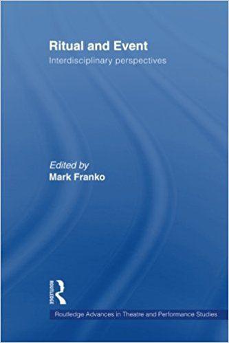 Amazon.com: Ritual and Event: Interdisciplinary Perspectives (Routledge Advances in Theatre and Performance Studies) (9780415544115): Mark Franko: Books