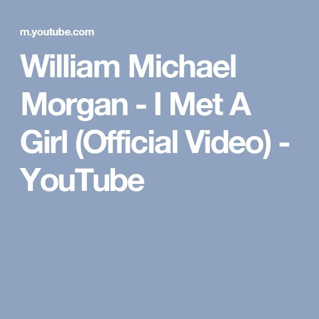 William Michael Morgan - I Met A Girl (Official Video) - YouTube