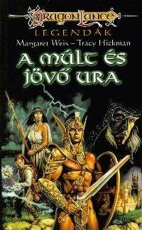 Dragonlance Legendák - 1/I: A MÚLT ÉS JÖVŐ URA