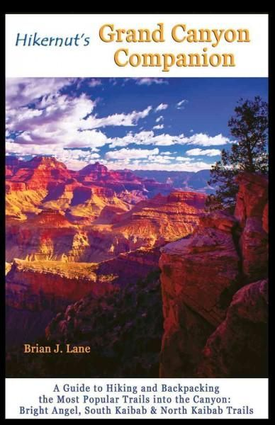 Hikernut's Grand Canyon Companion: A Guide to Hiking and Backpacking the Most Popular Trai ...