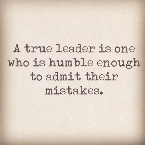 A true leader is one who is humble enough to admit their mistakes. http://www.JenThoden.com