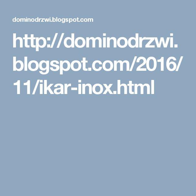 http://dominodrzwi.blogspot.com/2016/11/ikar-inox.html