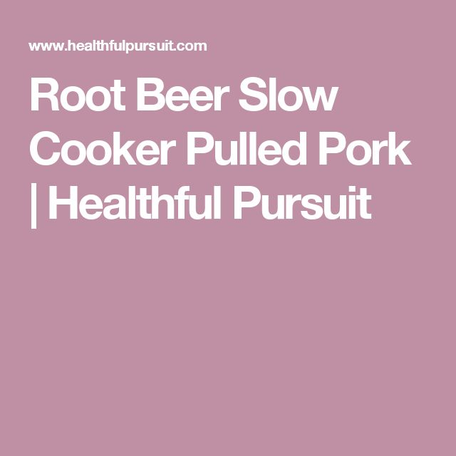 Root Beer Slow Cooker Pulled Pork | Healthful Pursuit