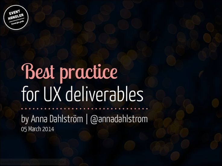 Best practice for UX deliverables by Anna Dahlstrom