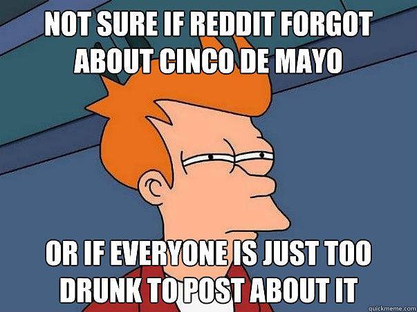 Hmm did everyone get a head start this Cinco de Mayo?