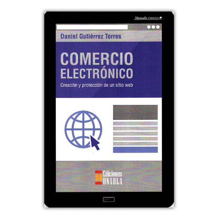 Comercio electrónico. Creación y protección de un sitio web  – Daniel Gutiérrez Torres – Ediciones UNAULA