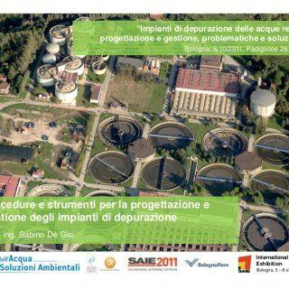 """""""Impianti di depurazione delle acque reflue: progettazione e gestione, problematiche e soluzioni"""" Bologna, 8/10/2011, Padiglione 26 SAIEProcedure e strument. http://slidehot.com/resources/de-gisi-saie2011-bologna.56364/"""