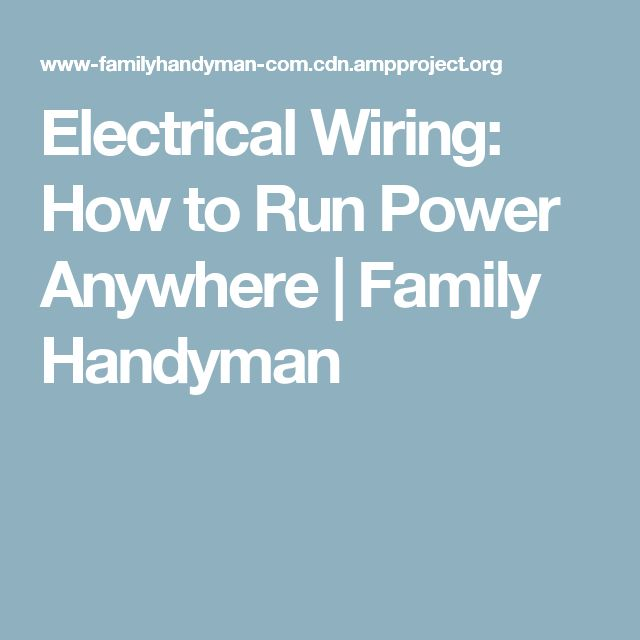 Electrical Wiring How to Run Power Anywhere | Family Handyman  sc 1 st  Pinterest : wiring how to - yogabreezes.com