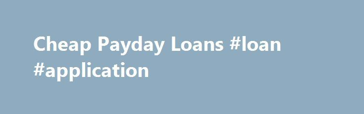 Cheap Payday Loans #loan #application http://loans.remmont.com/cheap-payday-loans-loan-application/  #cheap payday loans # SUPERPAYDAYLOAN.com Payday Loans Articles Cheap Payday Loans Financial problems can cause lot of stress in your life. Cheap payday loans can help you live a stress free life. These are short term options designed to meet all your short term troubles instantly. You can pay all your pending bills with these […]The post Cheap Payday Loans #loan #application appeared first…
