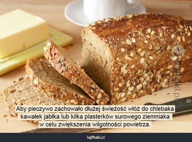 Jak przechowywać pieczywo? - Aby pieczywo zachowało dłużej świeżość włóż do chlebaka  kawałek jabłka lub kilka plasterków surowego ziemniaka  w celu zwiększenia wilgotności powietrza.