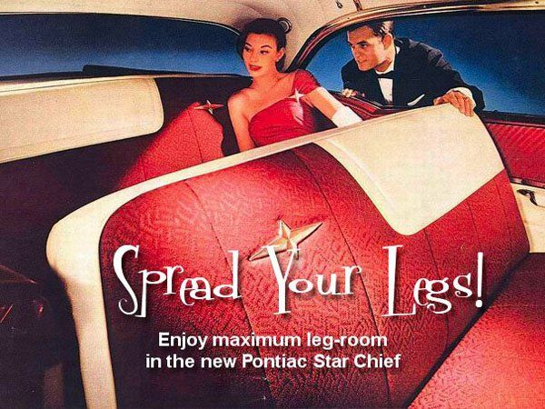 """""""Spread Your Legs! Enjoy Maximum legroom in the new Pontiac Star Chief,"""" 1957. Is this what some call """"backseat memories""""?"""