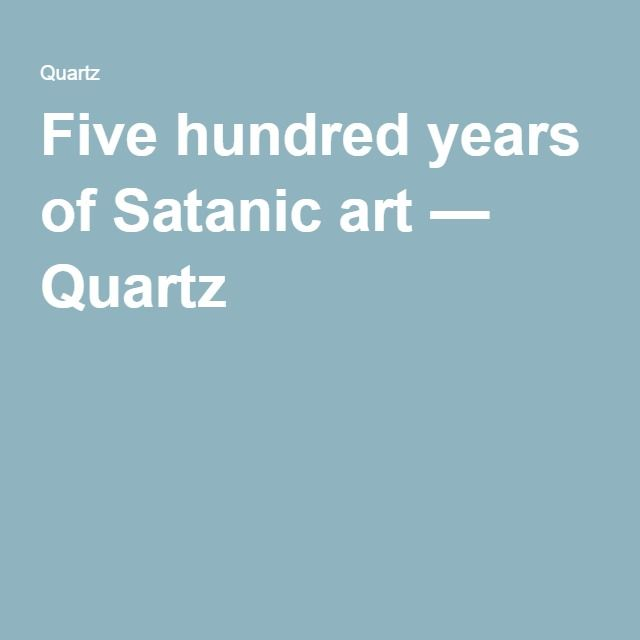 Five hundred years of Satanic art — Quartz