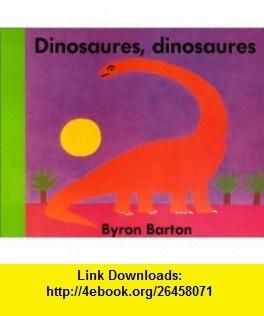 Dinosaures, dinosaures (French Edition) (9782211010177) Byron Barton , ISBN-10: 2211010172  , ISBN-13: 978-2211010177 ,  , tutorials , pdf , ebook , torrent , downloads , rapidshare , filesonic , hotfile , megaupload , fileserve